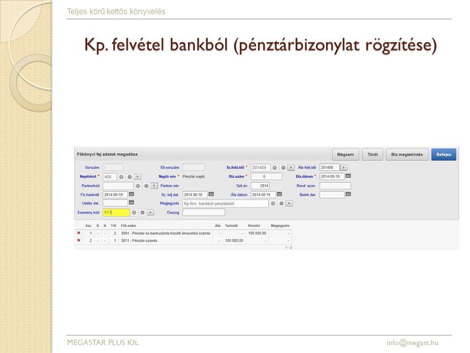 Kp. felvétel bankból (pénztárbizonylat rögzítése) MEGASTAR PLUS Kft. info@megast.hu Teljes körű kettős könyvelés