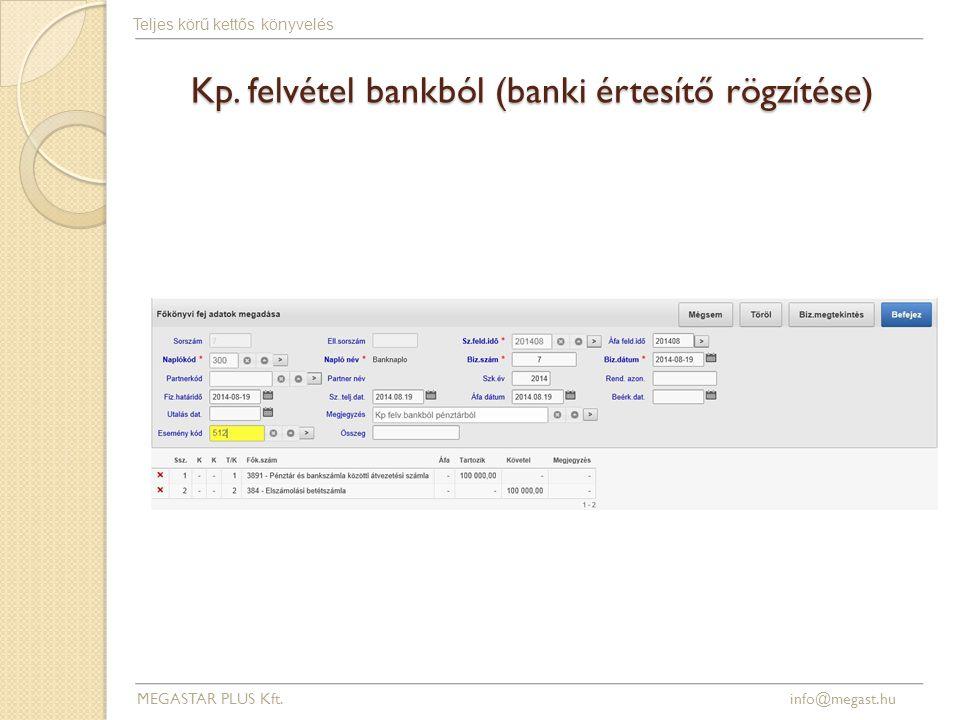 Kp. felvétel bankból (banki értesítő rögzítése) MEGASTAR PLUS Kft. info@megast.hu Teljes körű kettős könyvelés