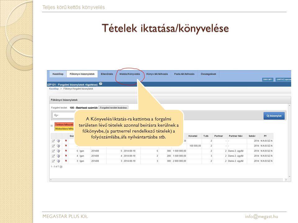 Tételek iktatása/könyvelése MEGASTAR PLUS Kft. info@megast.hu Teljes körű kettős könyvelés A Könyvelés/iktatás-ra kattintva a forgalmi területen lévő