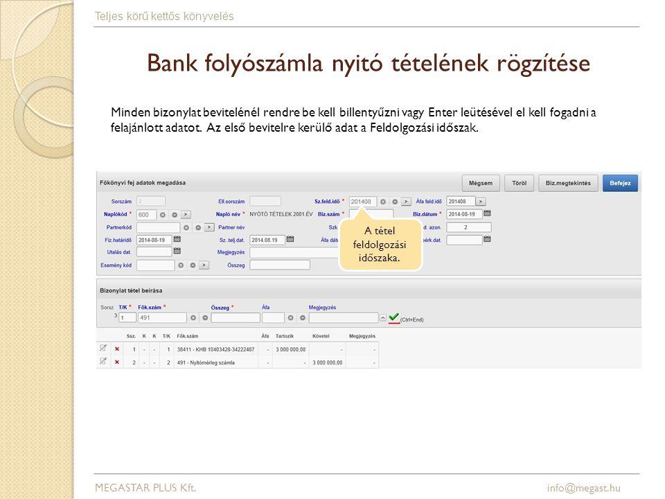Bank folyószámla nyitó tételének rögzítése A tétel feldolgozási időszaka. MEGASTAR PLUS Kft. info@megast.hu Teljes körű kettős könyvelés Minden bizony