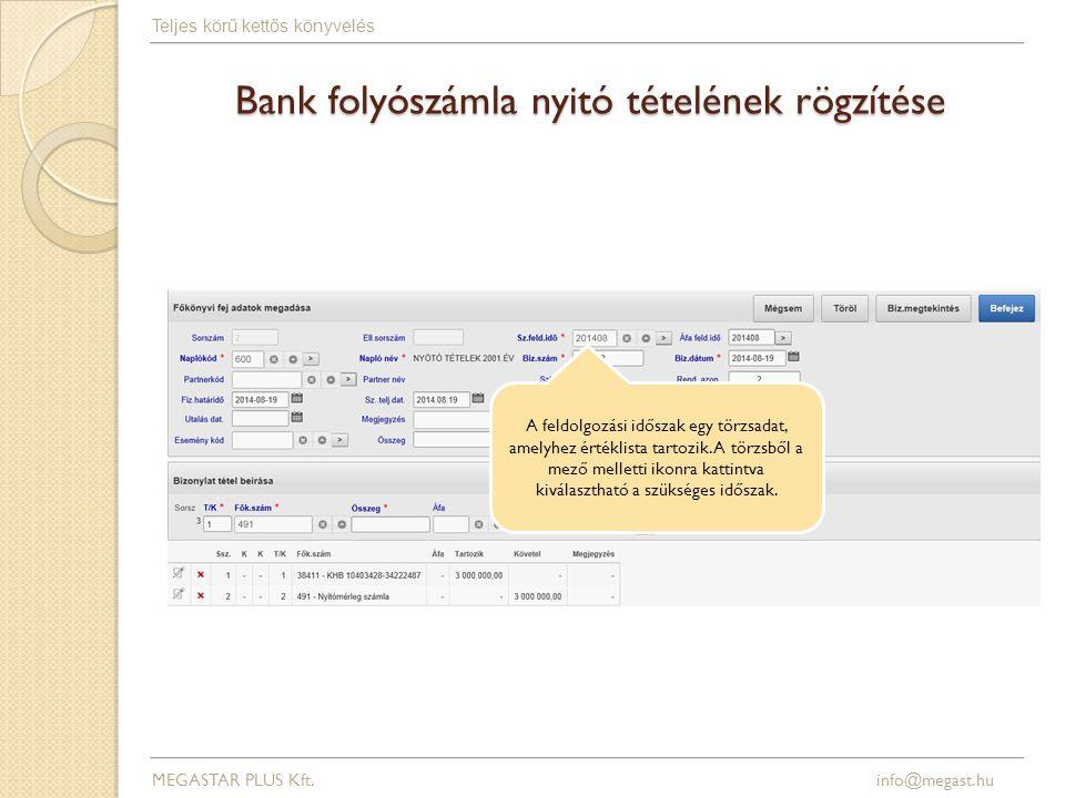 Bank folyószámla nyitó tételének rögzítése MEGASTAR PLUS Kft. info@megast.hu Teljes körű kettős könyvelés A feldolgozási időszak egy törzsadat, amelyh