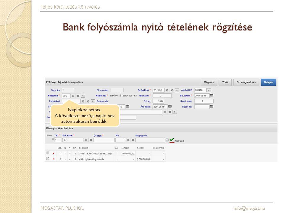 Bank folyószámla nyitó tételének rögzítése MEGASTAR PLUS Kft. info@megast.hu Teljes körű kettős könyvelés Naplókód beírás. A következő mező, a napló n
