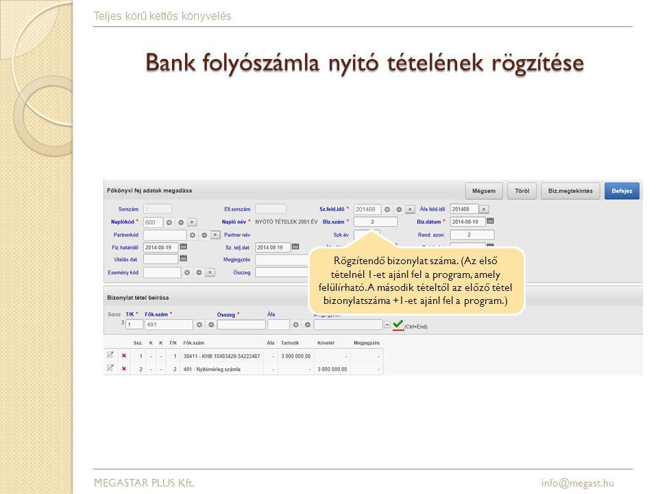 Bank folyószámla nyitó tételének rögzítése MEGASTAR PLUS Kft. info@megast.hu Teljes körű kettős könyvelés Rögzítendő bizonylat száma. (Az első tételné