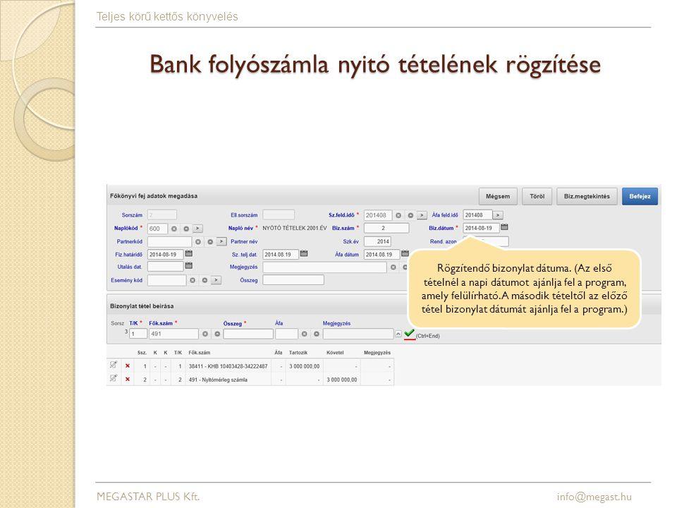 Bank folyószámla nyitó tételének rögzítése MEGASTAR PLUS Kft. info@megast.hu Teljes körű kettős könyvelés Rögzítendő bizonylat dátuma. (Az első tételn