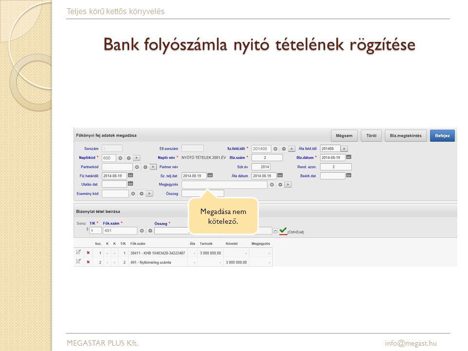 Bank folyószámla nyitó tételének rögzítése MEGASTAR PLUS Kft. info@megast.hu Teljes körű kettős könyvelés Megadása nem kötelező.