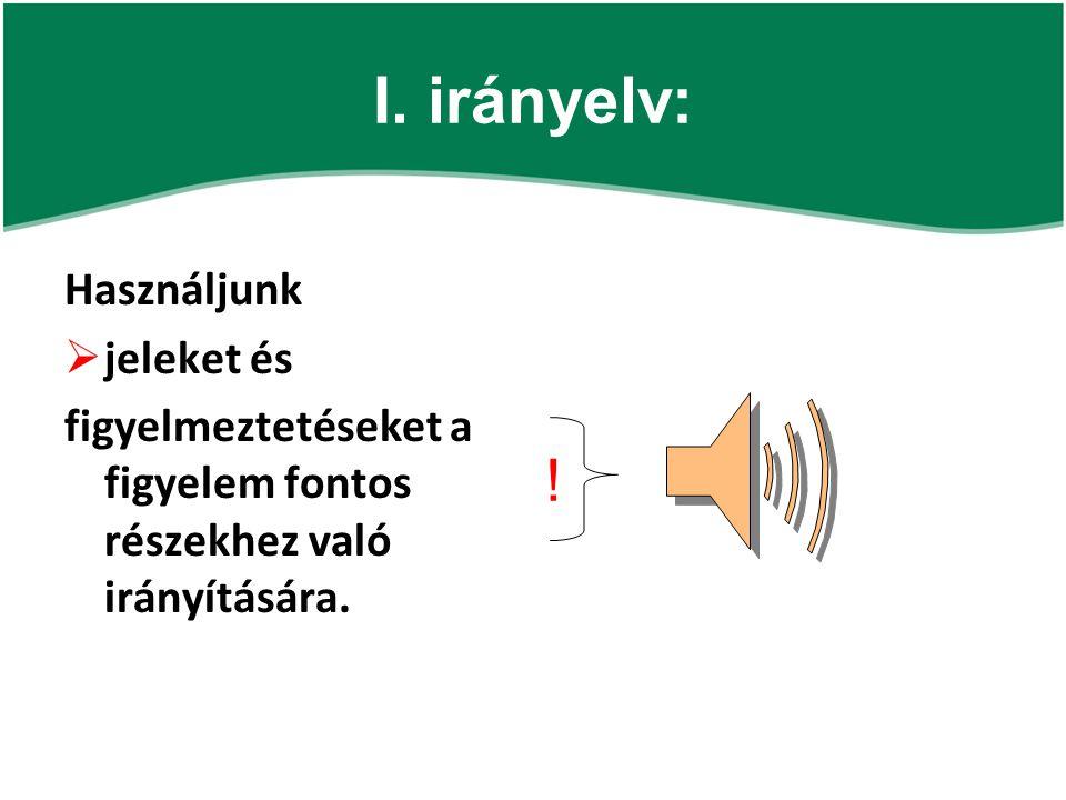 I. irányelv: Használjunk  jeleket és figyelmeztetéseket a figyelem fontos részekhez való irányítására. !