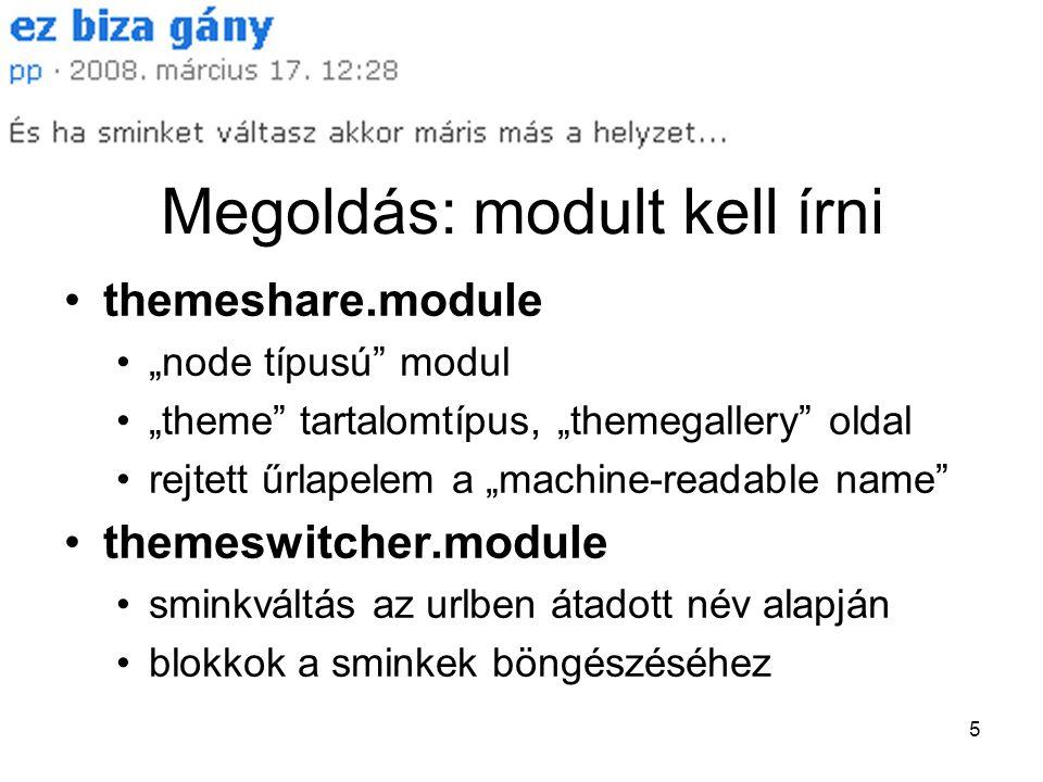 """5 Megoldás: modult kell írni themeshare.module """"node típusú modul """"theme tartalomtípus, """"themegallery oldal rejtett űrlapelem a """"machine-readable name themeswitcher.module sminkváltás az urlben átadott név alapján blokkok a sminkek böngészéséhez"""