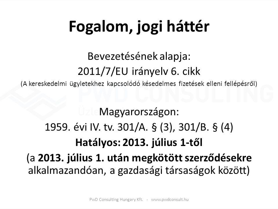 Fogalom, jogi háttér Bevezetésének alapja: 2011/7/EU irányelv 6. cikk (A kereskedelmi ügyletekhez kapcsolódó késedelmes fizetések elleni fellépésről)