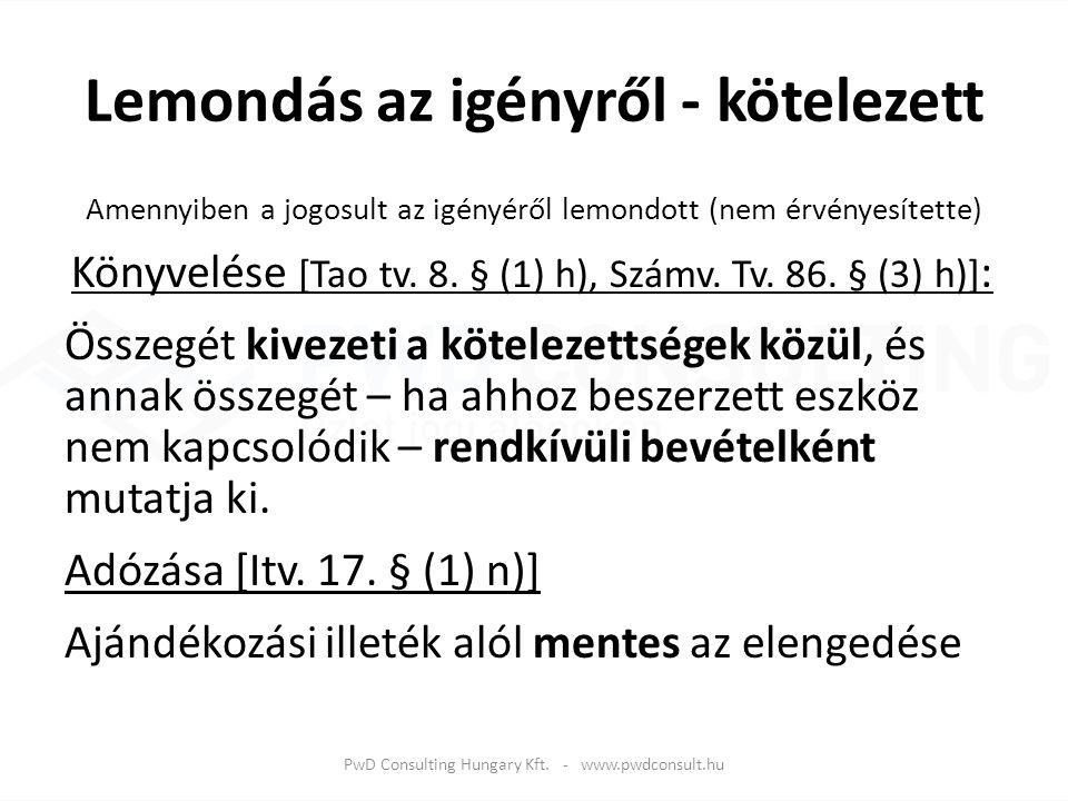Lemondás az igényről - kötelezett Amennyiben a jogosult az igényéről lemondott (nem érvényesítette) Könyvelése [Tao tv. 8. § (1) h), Számv. Tv. 86. §