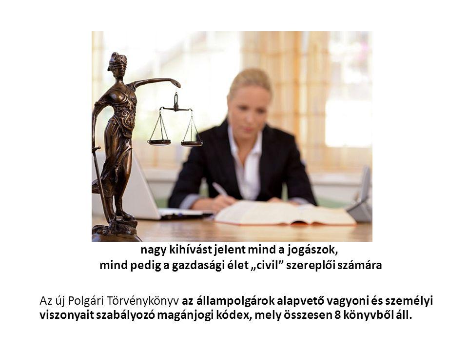 """nagy kihívást jelent mind a jogászok, mind pedig a gazdasági élet """"civil szereplői számára Az új Polgári Törvénykönyv az állampolgárok alapvető vagyoni és személyi viszonyait szabályozó magánjogi kódex, mely összesen 8 könyvből áll."""