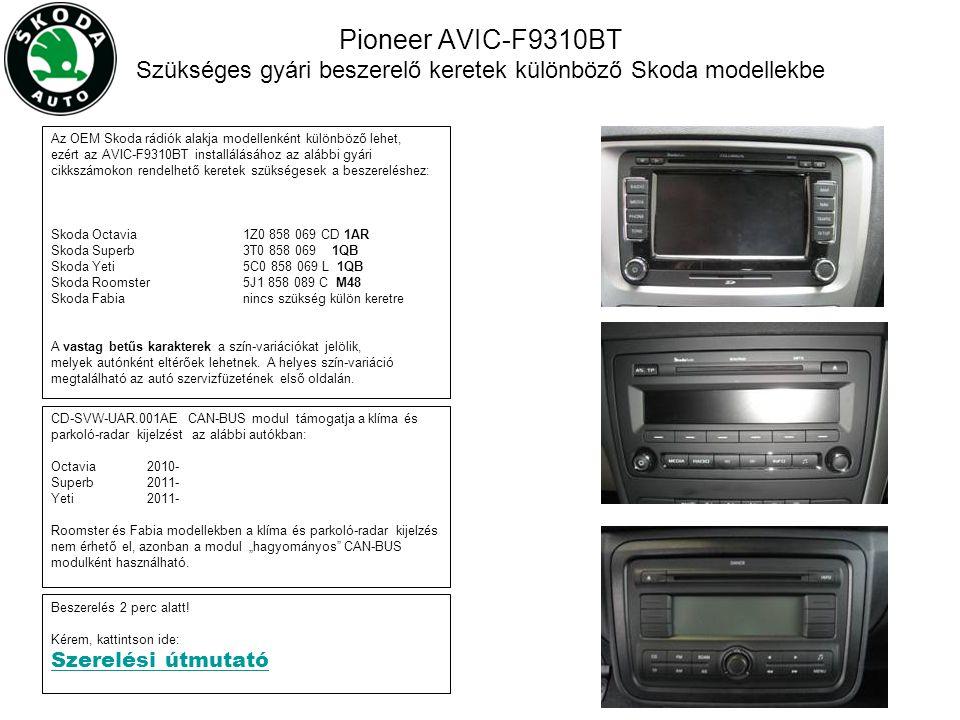 Pioneer AVIC-F9310BT Szükséges gyári beszerelő keretek különböző Skoda modellekbe Az OEM Skoda rádiók alakja modellenként különböző lehet, ezért az AV