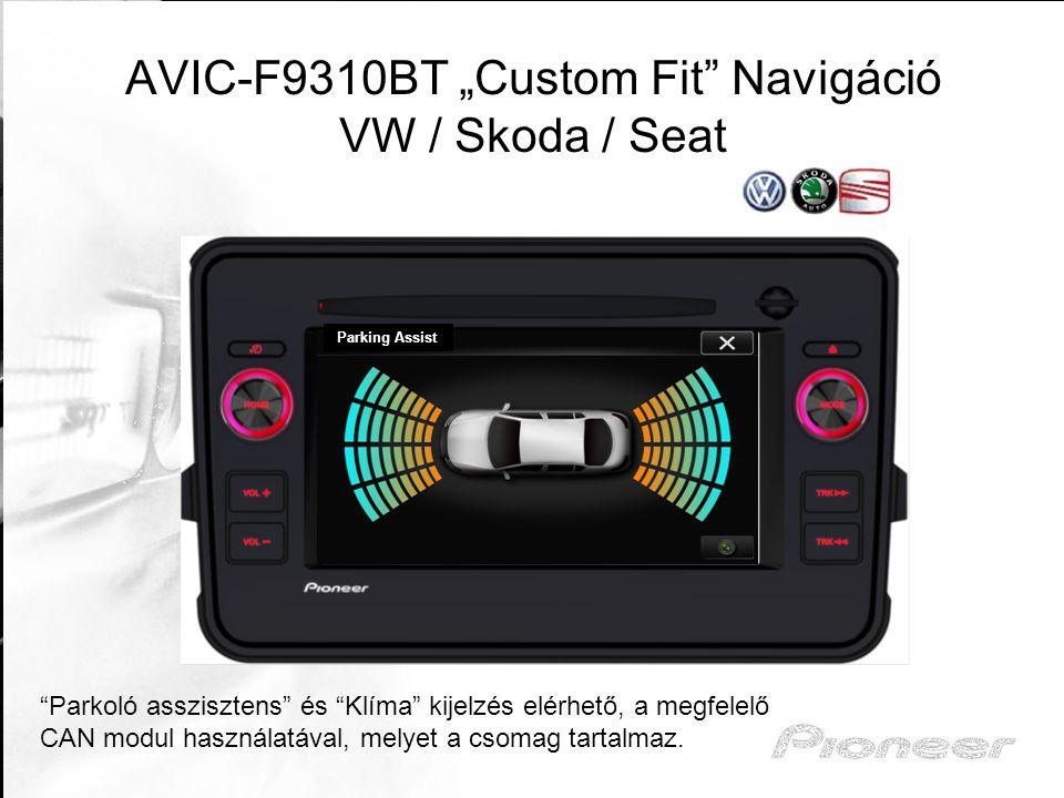 """AVIC-F9310BT """"Custom Fit"""" Navigáció VW / Skoda / Seat """"Parkoló asszisztens"""" és """"Klíma"""" kijelzés elérhető, a megfelelő CAN modul használatával, melyet"""