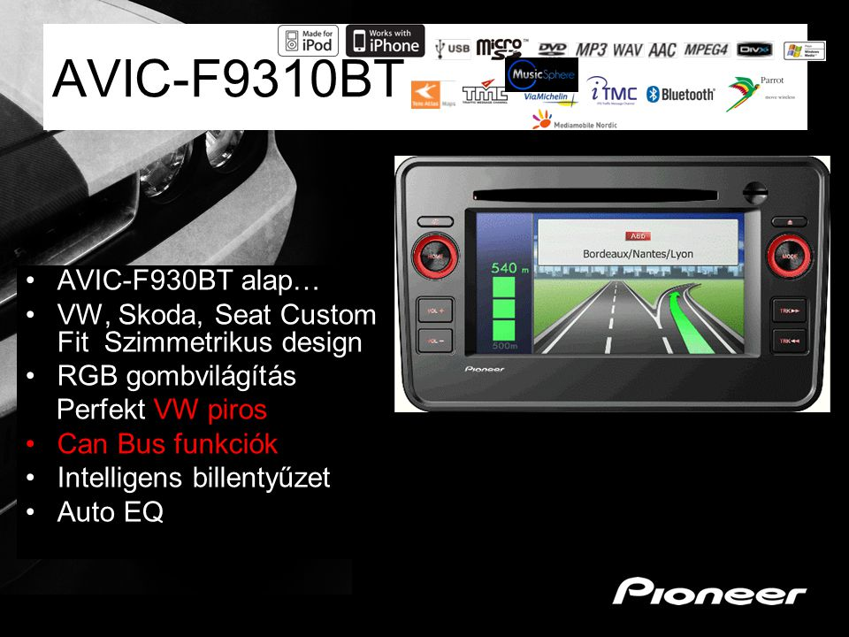 AVIC-F9310BT AVIC-F930BT alap… VW, Skoda, Seat Custom Fit Szimmetrikus design RGB gombvilágítás Perfekt VW piros Can Bus funkciók Intelligens billenty