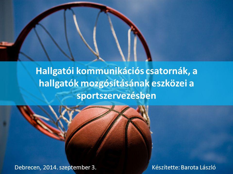 Hallgatói kommunikációs csatornák, a hallgatók mozgósításának eszközei a sportszervezésben Debrecen, 2014.
