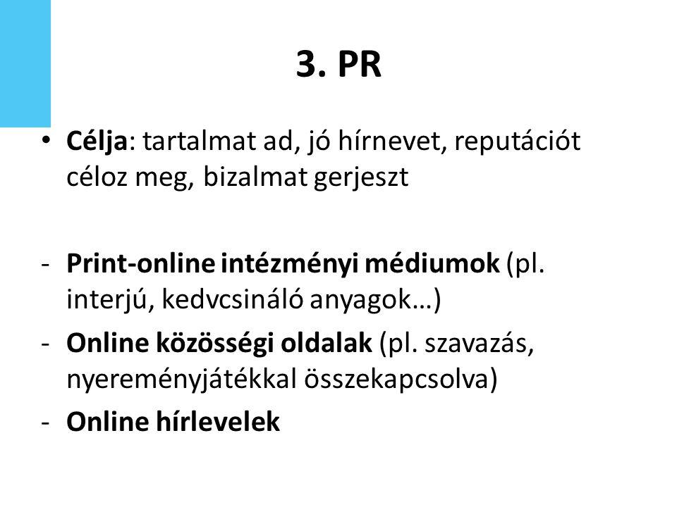 3. PR Célja: tartalmat ad, jó hírnevet, reputációt céloz meg, bizalmat gerjeszt -Print-online intézményi médiumok (pl. interjú, kedvcsináló anyagok…)
