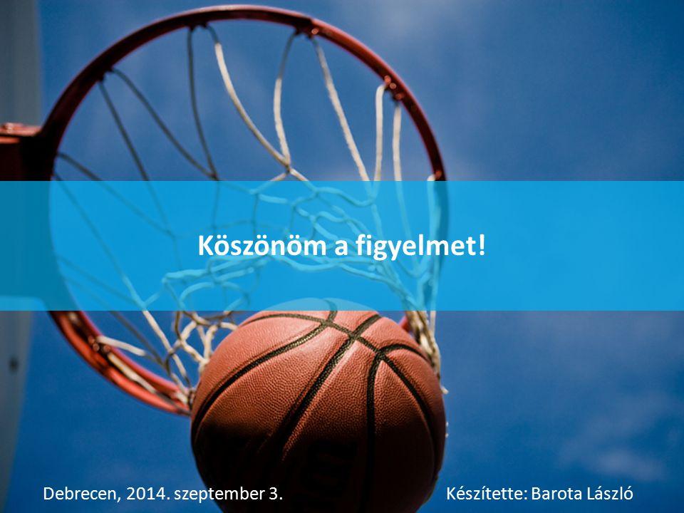 Köszönöm a figyelmet! Debrecen, 2014. szeptember 3.Készítette: Barota László