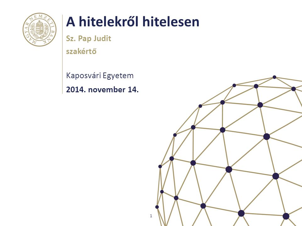 A hitelekről hitelesen Kaposvári Egyetem Sz. Pap Judit szakértő 1 2014. november 14.