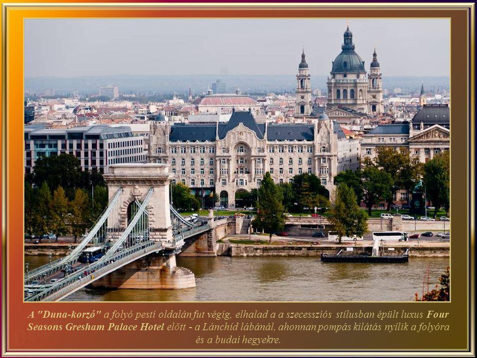 A Duna-korzó a folyó pesti oldalán fut végig, elhalad a a szecessziós stílusban épült luxus Four Seasons Gresham Palace Hotel előtt - a Lánchíd lábánál, ahonnan pompás kilátás nyílik a folyóra és a budai hegyekre.