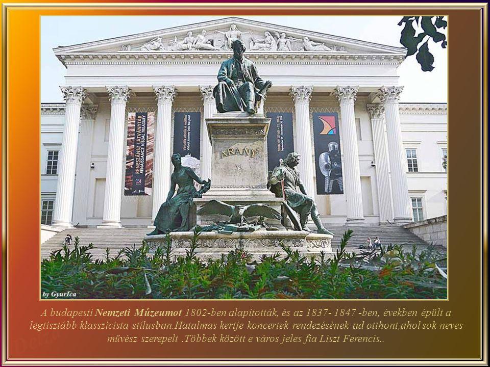 A budapesti Nemzeti Múzeumot 1802-ben alapították, és az 1837- 1847 -ben, években épült a legtisztább klasszicista stílusban.Hatalmas kertje koncertek rendezésének ad otthont,ahol sok neves m ű vész szerepelt.Többek között e város jeles fia Liszt Ferencis..