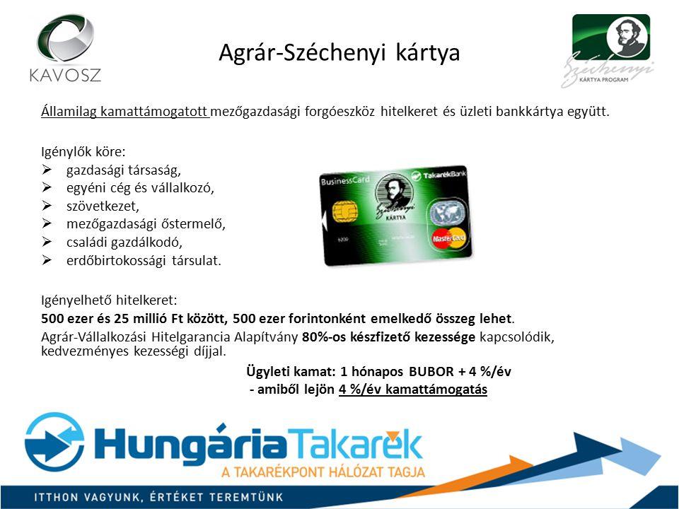 Agrár-Széchenyi kártya Államilag kamattámogatott mezőgazdasági forgóeszköz hitelkeret és üzleti bankkártya együtt. Igénylők köre:  gazdasági társaság