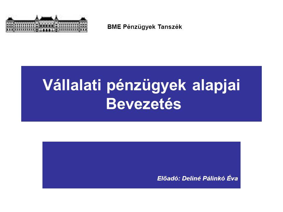 Deliné Pálinkó Éva – Vállalati pénzügyek alapjai Vezérelv a döntések meghozatalában Tulajdonosi tőke értékének maximalizálása P 1 P 2 P 3 …….….