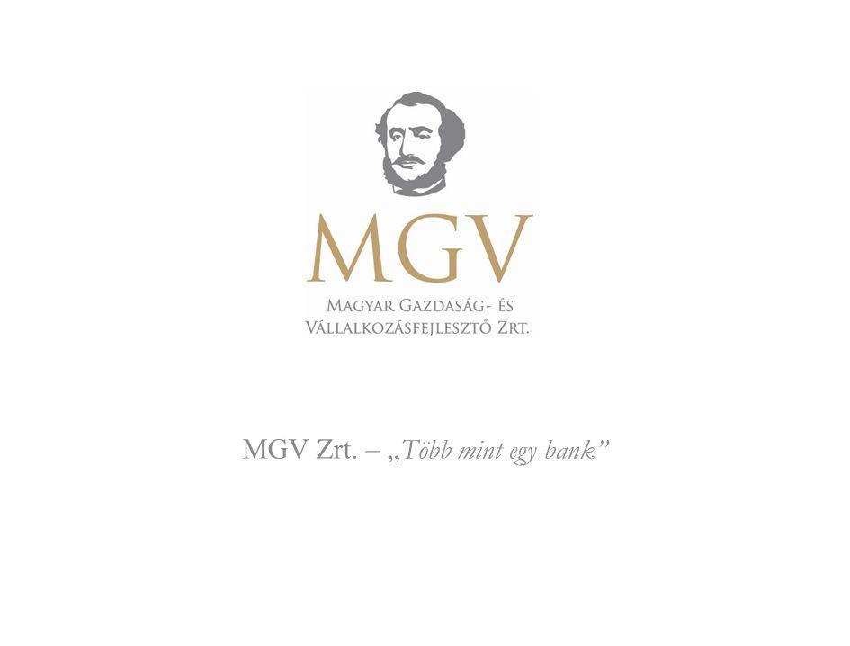 Több mint egy bank MGV ZRT.Az MGV Magyar Gazdaság- és Vállalkozásfejlesztő Zrt.