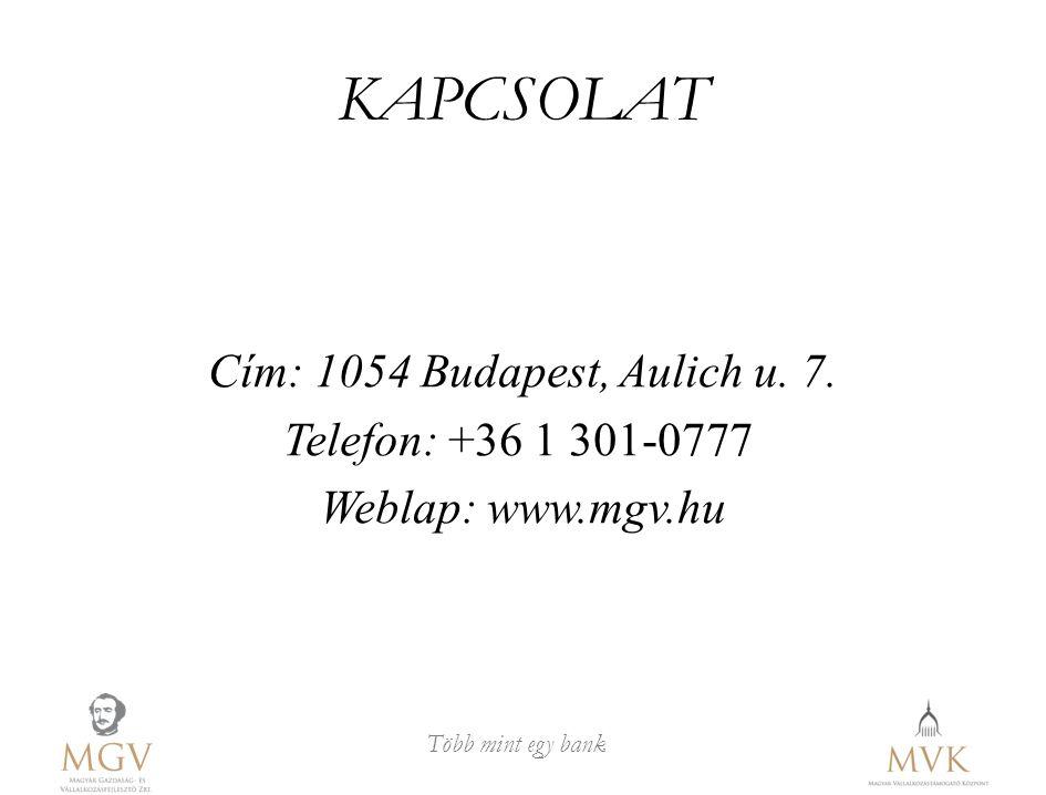 Több mint egy bank KAPCSOLAT Cím: 1054 Budapest, Aulich u. 7. Telefon: +36 1 301-0777 Weblap: www.mgv.hu