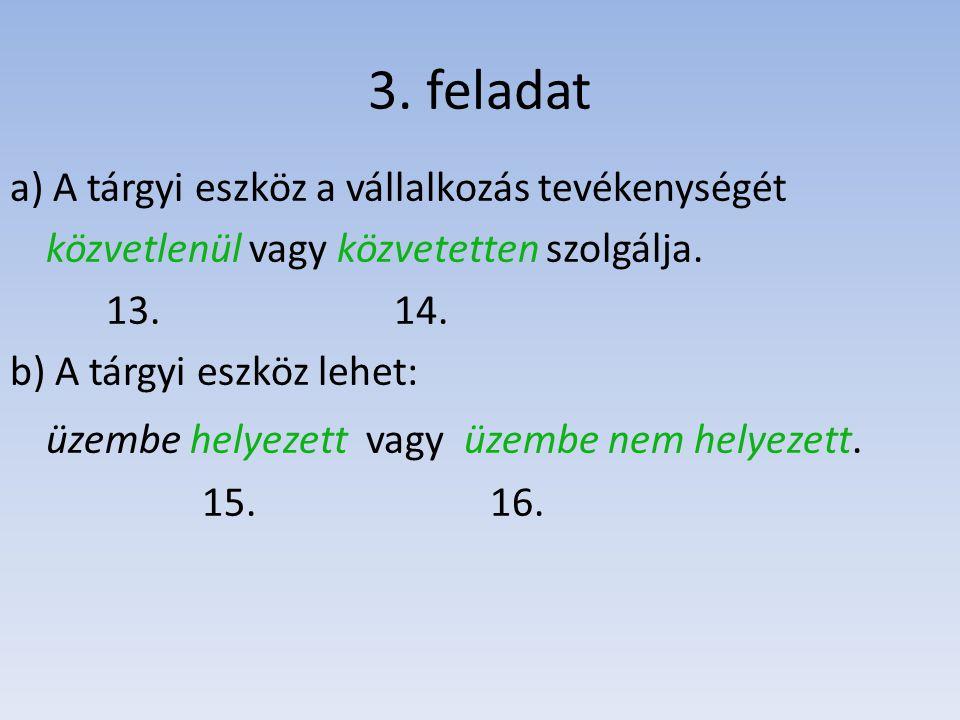 3. feladat a) A tárgyi eszköz a vállalkozás tevékenységét közvetlenül vagy közvetetten szolgálja.