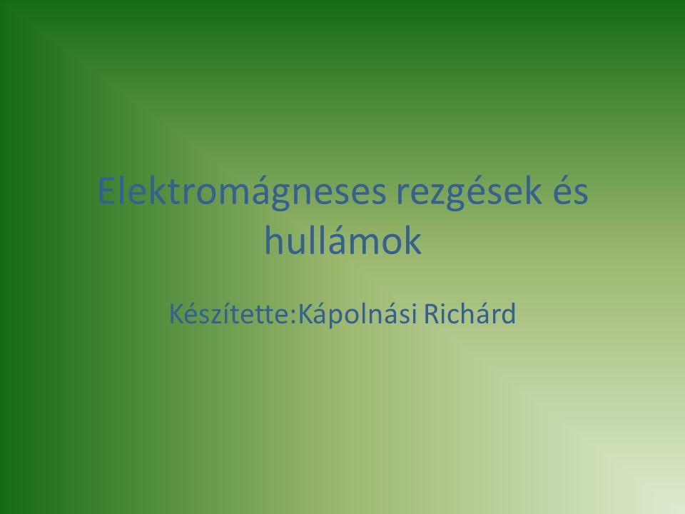2 Elektromágneses rezgések Elektromágneses rezgéseket rezgőkörökben hozhatunk létre.