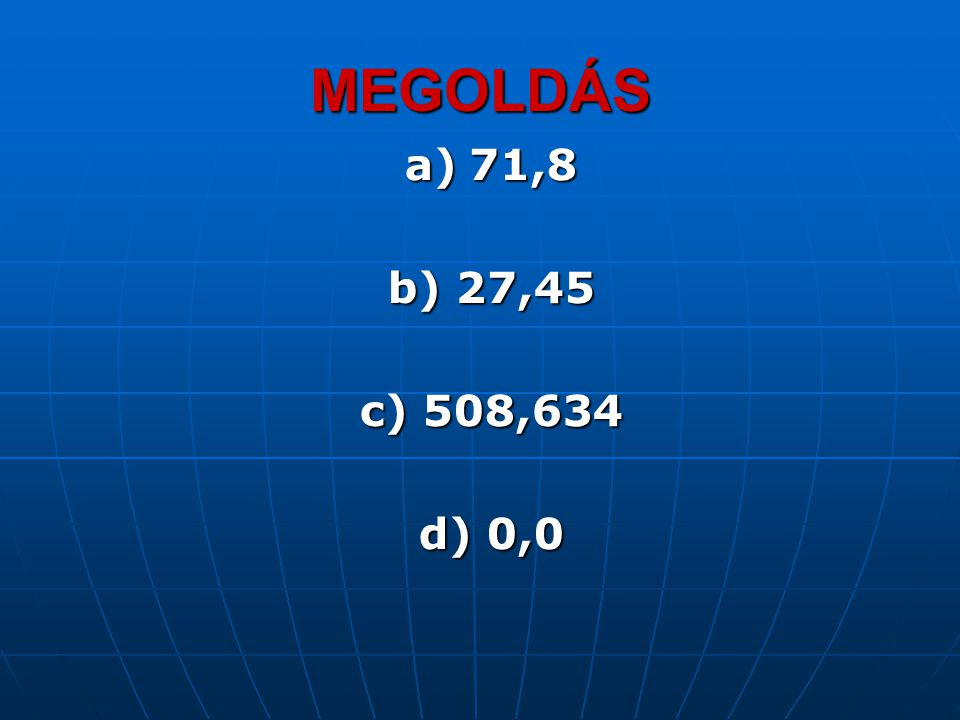 a)71,8 b) 27,45 c) 508,634 d) 0,0 MEGOLDÁS