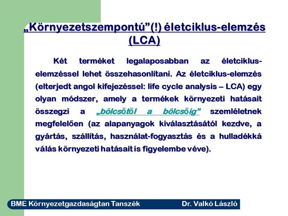 """""""Környezetszempontú (!) életciklus-elemzés (LCA) Két terméket legalaposabban az életciklus- elemzéssel lehet összehasonlítani."""