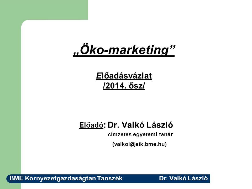 """""""Öko-marketing Előadásvázlat /2014.ősz/ Előadó : Dr."""