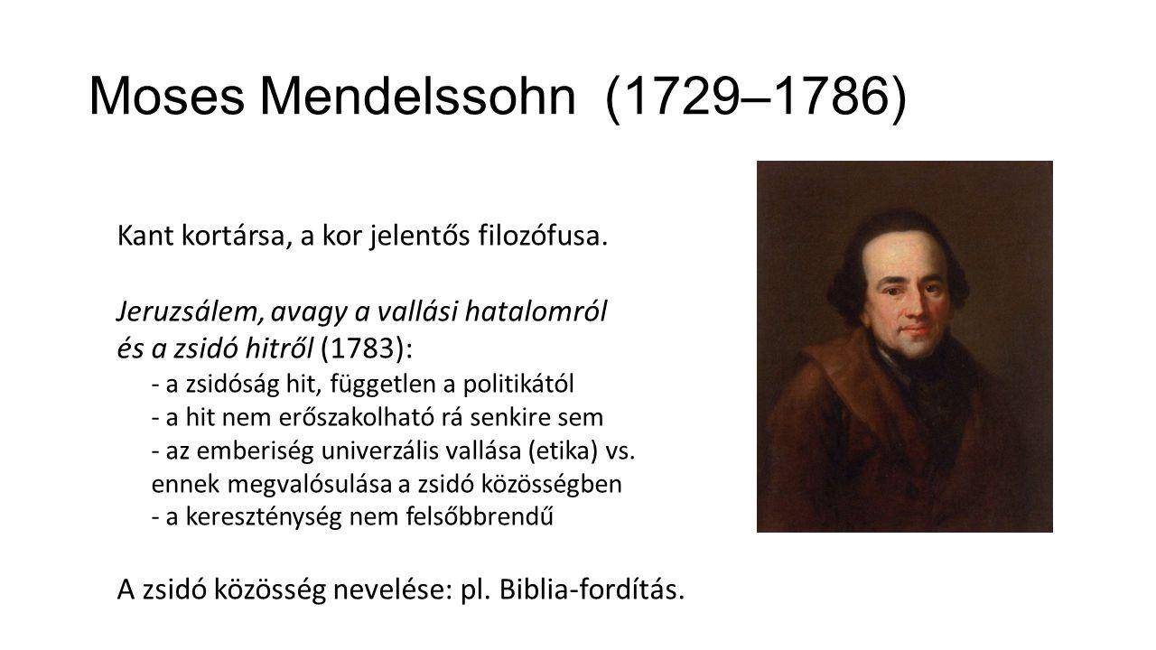 Moses Mendelssohn (1729–1786) Kant kortársa, a kor jelentős filozófusa. Jeruzsálem, avagy a vallási hatalomról és a zsidó hitről (1783): - a zsidóság