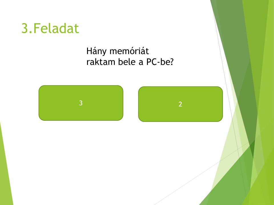 3.Feladat Hány memóriát raktam bele a PC-be? 3 2