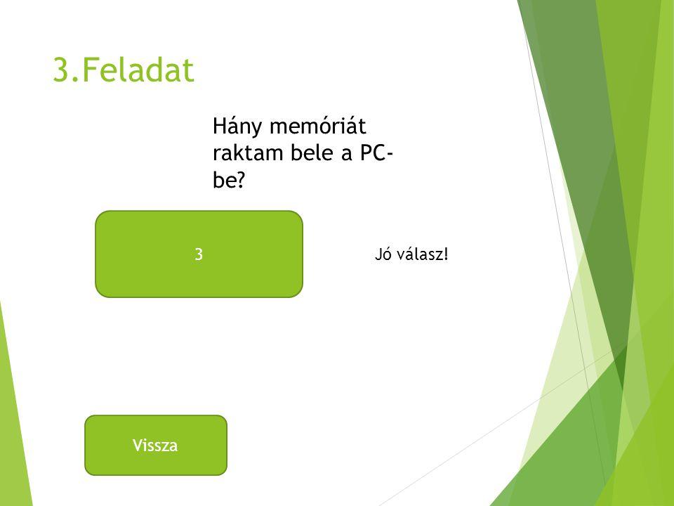 3.Feladat Hány memóriát raktam bele a PC- be? 3 Jó válasz! Vissza