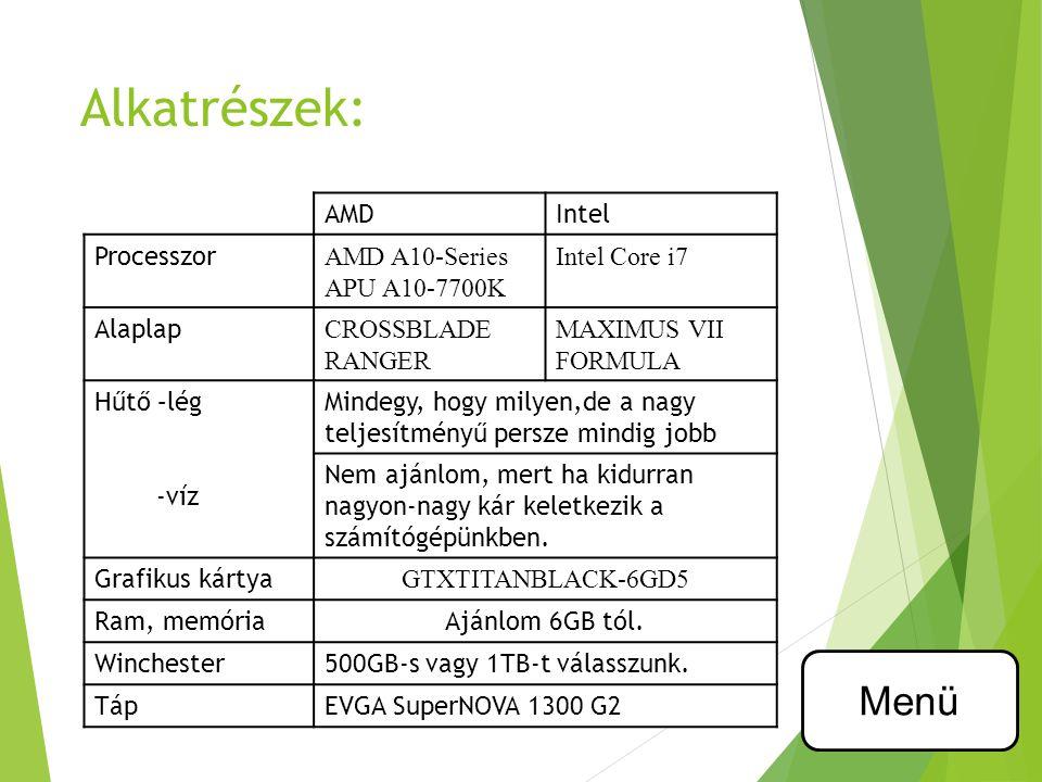 Alkatrészek: AMDIntel Processzor AMD A10-Series APU A10-7700K Intel Core i7 Alaplap CROSSBLADE RANGER MAXIMUS VII FORMULA Hűtő –lég -víz Mindegy, hogy