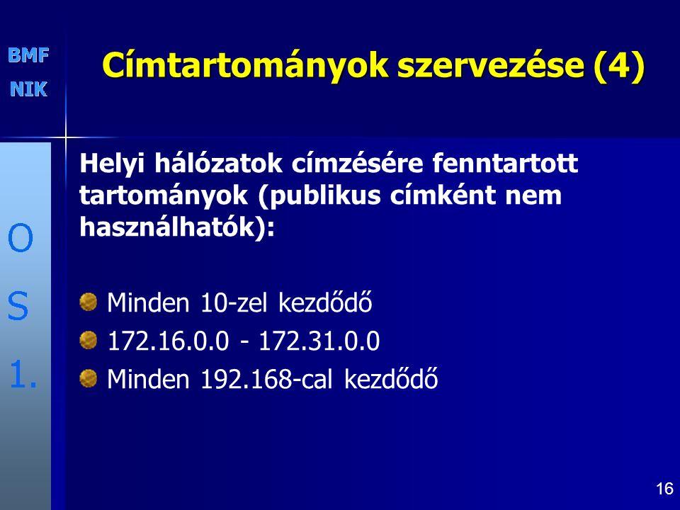 16 Címtartományok szervezése (4) Helyi hálózatok címzésére fenntartott tartományok (publikus címként nem használhatók): Minden 10-zel kezdődő 172.16.0.0 - 172.31.0.0 Minden 192.168-cal kezdődő