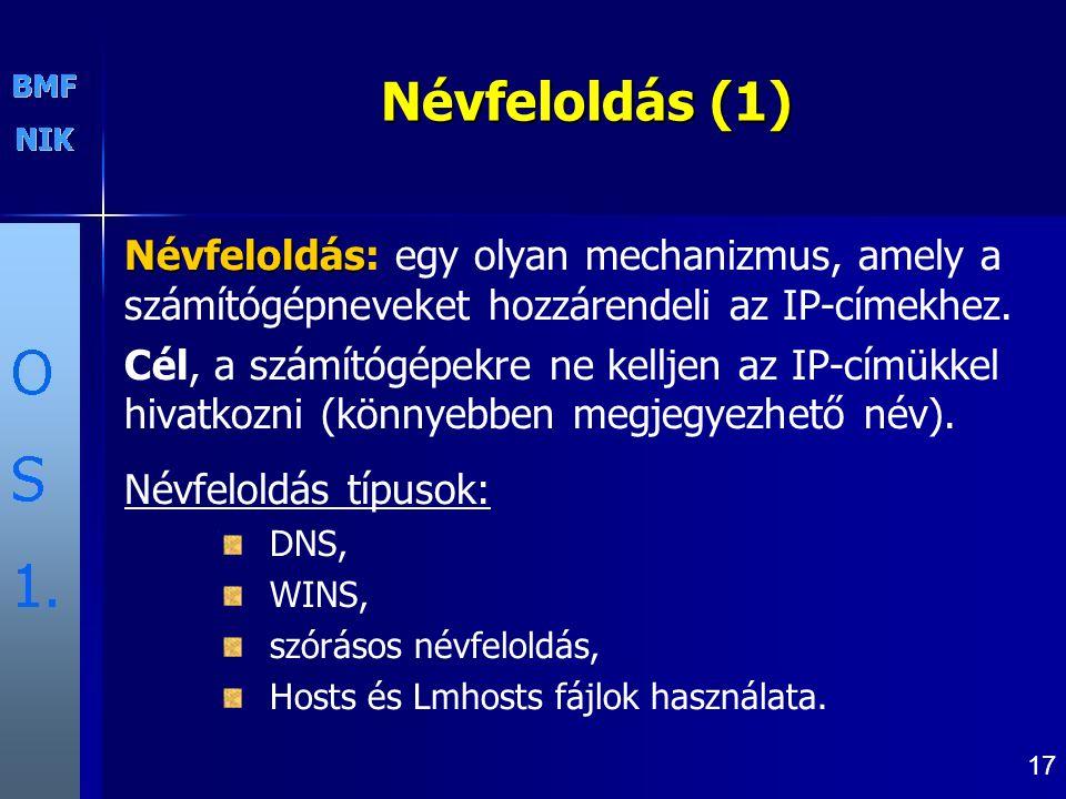 17 Névfeloldás (1) Névfeloldás Névfeloldás: egy olyan mechanizmus, amely a számítógépneveket hozzárendeli az IP-címekhez.