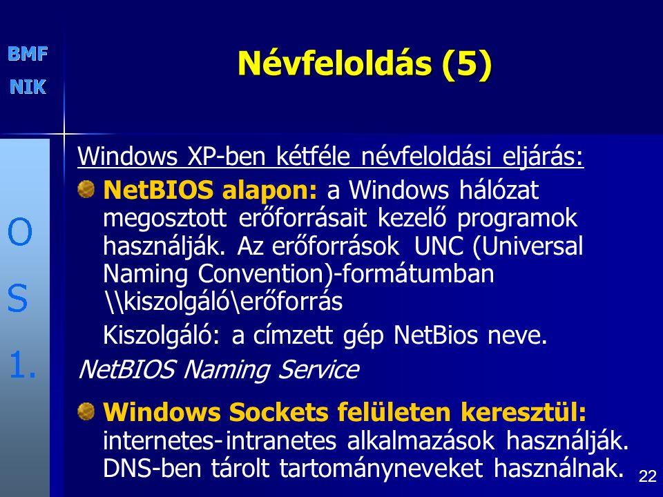 22 Névfeloldás (5) Windows XP-ben kétféle névfeloldási eljárás: NetBIOS alapon: a Windows hálózat megosztott erőforrásait kezelő programok használják.