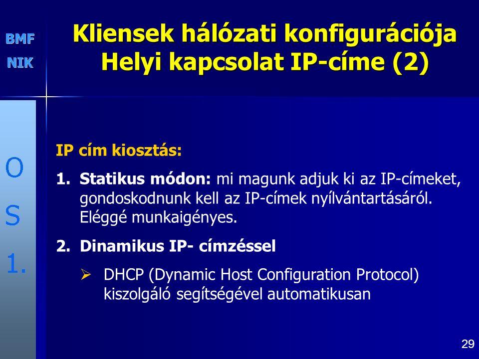 29 Kliensek hálózati konfigurációja Helyi kapcsolat IP-címe (2) IP cím kiosztás: 1.Statikus módon: mi magunk adjuk ki az IP-címeket, gondoskodnunk kell az IP-címek nyílvántartásáról.