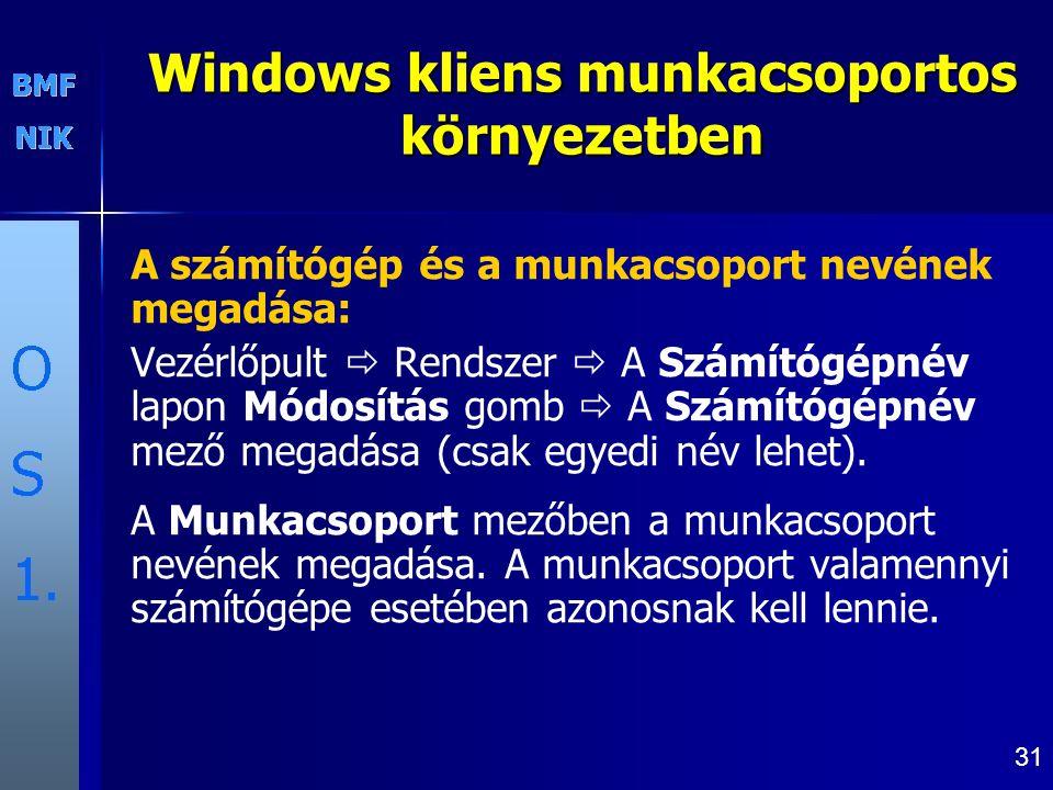 31 Windows kliens munkacsoportos környezetben A számítógép és a munkacsoport nevének megadása: Vezérlőpult  Rendszer  A Számítógépnév lapon Módosítás gomb  A Számítógépnév mező megadása (csak egyedi név lehet).
