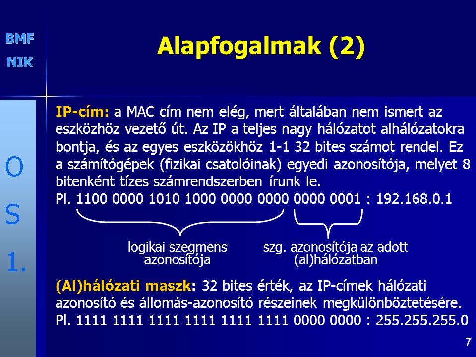 7 Alapfogalmak (2) IP-cím IP-cím: a MAC cím nem elég, mert általában nem ismert az eszközhöz vezető út.