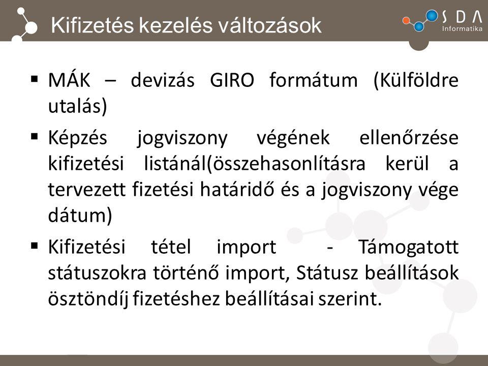 Kifizetés kezelés változások  MÁK – devizás GIRO formátum (Külföldre utalás)  Képzés jogviszony végének ellenőrzése kifizetési listánál(összehasonlításra kerül a tervezett fizetési határidő és a jogviszony vége dátum)  Kifizetési tétel import - Támogatott státuszokra történő import, Státusz beállítások ösztöndíj fizetéshez beállításai szerint.