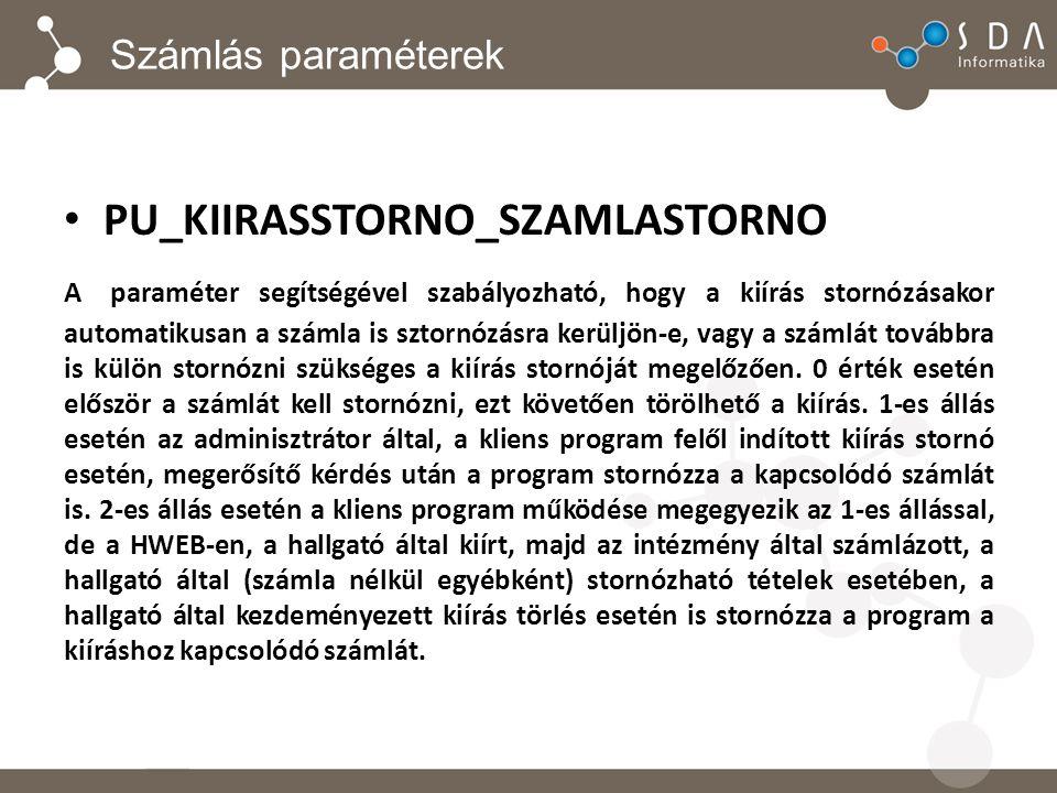 Számlás paraméterek PU_KIIRASSTORNO_SZAMLASTORNO A paraméter segítségével szabályozható, hogy a kiírás stornózásakor automatikusan a számla is sztornózásra kerüljön-e, vagy a számlát továbbra is külön stornózni szükséges a kiírás stornóját megelőzően.