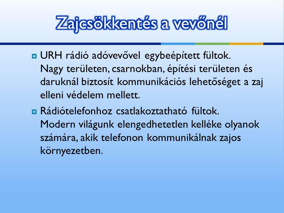  URH rádió adóvevővel egybeépített fültok. Nagy területen, csarnokban, építési területen és daruknál biztosít kommunikációs lehetőséget a zaj elleni