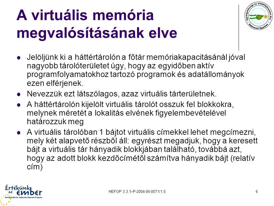 HEFOP 3.3.1–P-2004-06-0071/1.06 A virtuális memória megvalósításának elve Jelöljünk ki a háttértárolón a főtár memóriakapacitásánál jóval nagyobb táro