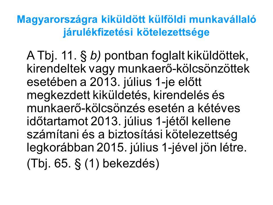 Magyarországra kiküldött külföldi munkavállaló járulékfizetési kötelezettsége A Tbj. 11. § b) pontban foglalt kiküldöttek, kirendeltek vagy munkaerő-k