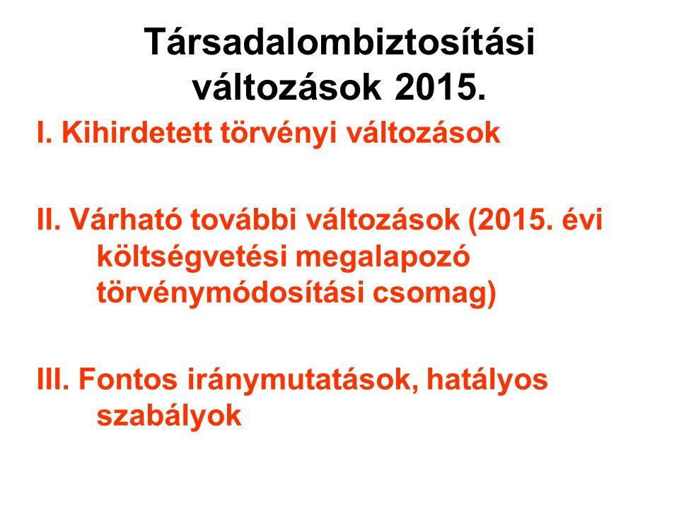 Társadalombiztosítási változások 2015. I. Kihirdetett törvényi változások II. Várható további változások (2015. évi költségvetési megalapozó törvénymó