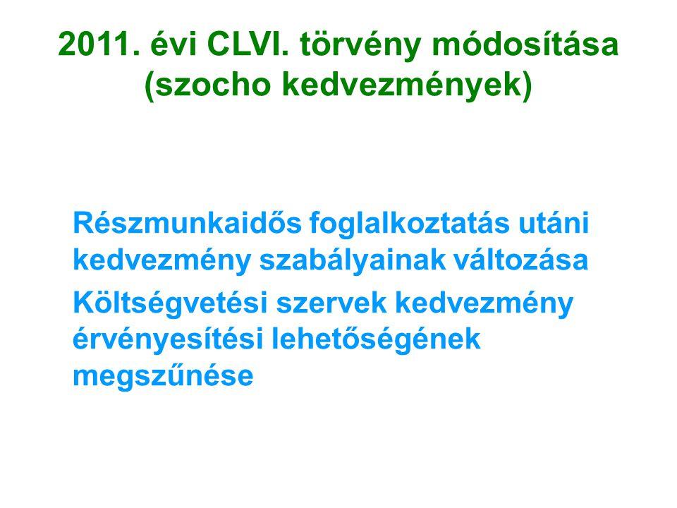 2011. évi CLVI. törvény módosítása (szocho kedvezmények) Részmunkaidős foglalkoztatás utáni kedvezmény szabályainak változása Költségvetési szervek ke