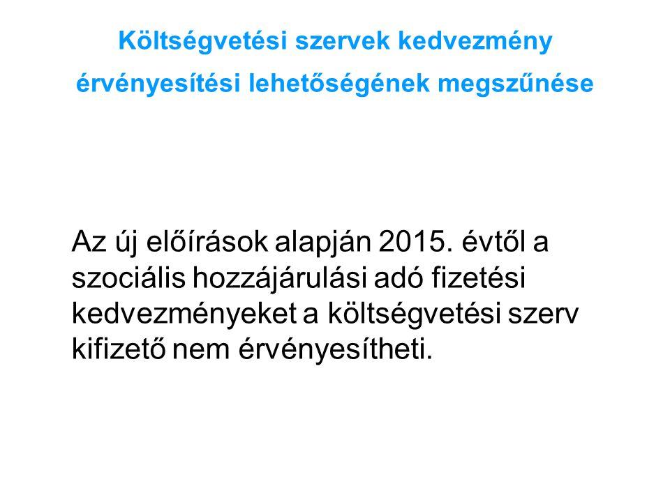 Költségvetési szervek kedvezmény érvényesítési lehetőségének megszűnése Az új előírások alapján 2015. évtől a szociális hozzájárulási adó fizetési ked